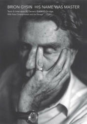 Brion Gysin: His Name Was Master: Texts and Interviews by Genesis Breyer P-Orridge & Peter Christopherson (ISBN: 9789198324365)