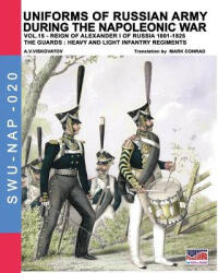 Uniforms of Russian Army During the Napoleonic War Vol. 15: The Guards: Heavy and Light Infantry Regiments (ISBN: 9788893273060)
