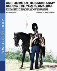 Uniforms of Russian Army During the Years 1825-1855. Vol. 2: Carabiniers, Jagers, Rifles, and Cuirassiers (ISBN: 9788893272605)