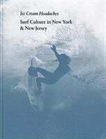 Julien Roubinet: Ice Cream Headaches - Surf Culture in New York & New Jersey (ISBN: 9788862085731)