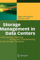 Storage Management in Data Centers - Understanding, Exploiting, Tuning, and Troubleshooting Veritas Storage Foundation (2009)