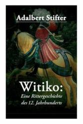 Witiko: Eine Rittergeschichte Des 12. Jahrhunderts - Adalbert Stifter (ISBN: 9788026860457)