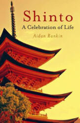 Shinto: A Celebration of Life - Aidan Rankin (2011)