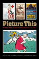 Picture This - World War I Posters and Visual Culture (2010)