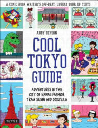 Cool Tokyo Guide: Adventures in the City of Kawaii Fashion, Train Sushi and Godzilla (ISBN: 9784805314418)