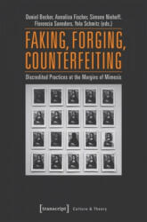 Faking, Forging, Counterfeiting - Discredited Practices at the Margins of Mimesis (ISBN: 9783837637625)
