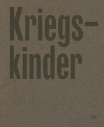 Frederike Helwig: Kriegskinder - Portraits of a Forgotten Generation (ISBN: 9783775743938)