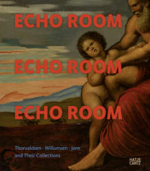 Echo Room - Thorvaldsen, Willumsen, Jorn and Their Collections (ISBN: 9783775743662)