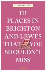 111 Places in Brighton & Lewes That You Shouldn't Miss (ISBN: 9783740802554)