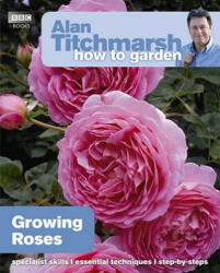 Alan Titchmarsh How to Garden: Growing Roses (2011)