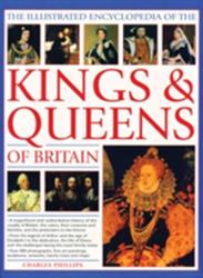 Illustrated Encyclopedia of the Kings & Queens of Britain - A Magnificent and Authoritative History of the Royalty of Britain, the Rulers, Their Cons (ISBN: 9781846816000)
