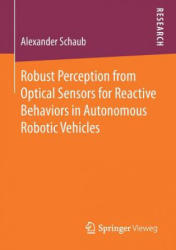 Robust Perception from Optical Sensors for Reactive Behaviors in Autonomous Robotic Vehicles (ISBN: 9783658190866)