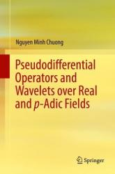 Pseudodifferential Operators and Wavelets Over Real and P-Adic Fields (ISBN: 9783319774725)