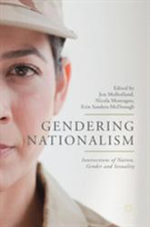 Gendering Nationalism - Intersections of Nation, Gender and Sexuality (ISBN: 9783319766980)