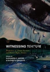 Witnessing Torture - Perspectives of Torture Survivors and Human Rights Workers (ISBN: 9783319749648)
