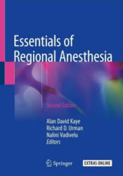 Essentials of Regional Anesthesia - Alan David Kaye, Richard D. Urman, Nalini Vadivelu (ISBN: 9783319748375)