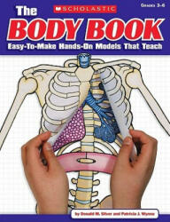 The Body Book: Easy-To-Make Hands-On Models That Teach (ISBN: 9780545048736)