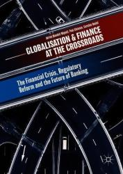 Globalisation and Finance at the Crossroads: The Financial Crisis, Regulatory Reform and the Future of Banking (ISBN: 9783319726755)