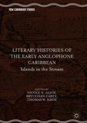 Literary Histories of the Early Anglophone Caribbean: Islands in the Stream (ISBN: 9783319715919)