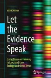 Let the Evidence Speak - Using Bayesian Thinking in Law Medicine Ecology and Other Areas (ISBN: 9783319713915)