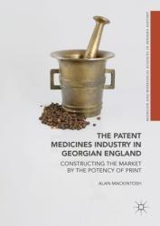 Patent Medicines Industry in Georgian England - Alan Mackintosh (ISBN: 9783319697772)