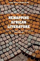 Remapping African Literature (ISBN: 9783319692951)