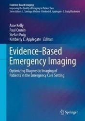 Evidence-Based Emergency Imaging - Optimizing Diagnostic Imaging of Patients in the Emergency Care Setting (ISBN: 9783319670645)
