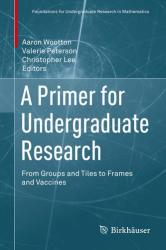 A Primer for Undergraduate Research: From Groups and Tiles to Frames and Vaccines (ISBN: 9783319660646)