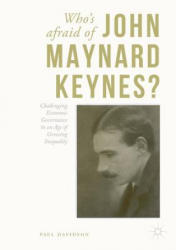 Who's Afraid of John Maynard Keynes? - Challenging Economic Governance in an Age of Growing Inequality (ISBN: 9783319645032)