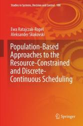 Population-Based Approaches to the Resource-Constrained and Discrete-Continuous Scheduling (ISBN: 9783319628929)