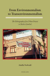 From Environmentalism to Transenvironmentalism - The Ethnography of an Urban Protest in Modern Istanbul (ISBN: 9783039119479)