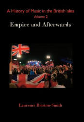 A History of Music in the British Isles Volume 2: Empire and Afterwards - Empire and Afterwards (ISBN: 9782970065470)