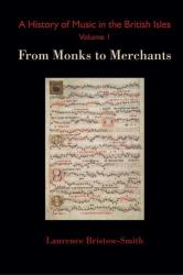 A History of Music in the British Isles, Volume 1: From Monks to Merchants - From Monks to Merchants (ISBN: 9782970065463)