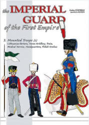 Imperial Guard of the First Empire. Volume 3 - Andre Jouineau, Jean-Marie Mongin (ISBN: 9782840485124)