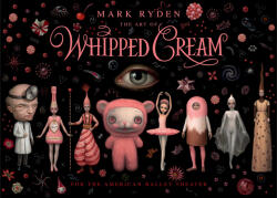 Mark Ryden, the Art of Whipped Cream - Mark Ryden, Alexei Ratmansky, David Mckenzie (ISBN: 9782374950587)