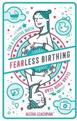 Fearless Birthing: Clear Your Fears for a Positive Birth (ISBN: 9781999891510)