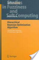 Hierarchical Bayesian Optimization Algorithm: Toward a New Generation of Evolutionary Algorithms (ISBN: 9783540237747)