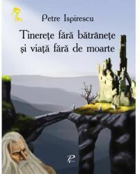 Tinerete fara batranete si viata fara de moarte - Petre Ispirescu (2011)