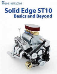 Solid Edge St10 Basics and Beyond - Online Instructor (ISBN: 9781981767021)