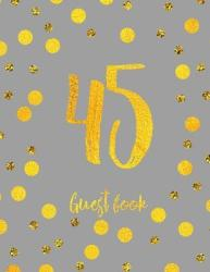 Guest Book 45: Grey and Faux Gold Dots Birthday Anniversary Guestbook Journal (ISBN: 9781981684120)