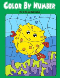 Color by Number Dot to Dot and Maze Games: For Kids Boy Girls Color by Number Maze Game Dot to Dottoddlers Activities Book - Owl Publisher (ISBN: 9781981564187)