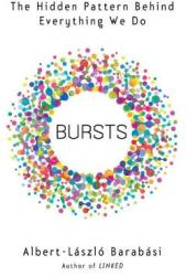 Bursts: The Hidden Patterns Behind Everything We Do, from Your E-mail to Bloody Crusades (2011)