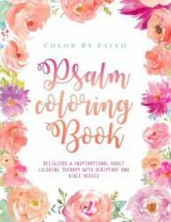 Psalm Coloring Book: Relaxing & Inspirational Christian Adult Coloring Therapy Featuring Psalms, Bible Verses and Scripture Quotes for Pray - Alisa O'Brian, Color by Faith (ISBN: 9781981258192)