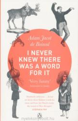 I Never Knew There Was a Word For It - Adam Jacot de Boinod (2010)