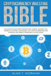 Cryptocurrency Investing Bible: The Ultimate Guide about Blockchain, Mining, Trading, Ico, Ethereum Platform, Exchanges, Top Cryptocurrencies for Inv (ISBN: 9781979688369)