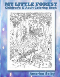 MY LITTLE FOREST Children's and Adult Coloring Book: MY LITTLE FOREST Children's and Adult Coloring Book - America Selby (ISBN: 9781979021265)