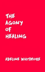 The Agony of Healing - Adeline Whitmore (ISBN: 9781978090514)
