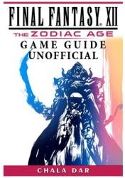 Final Fantasy XII the Zodiac Age Game Guide Unofficial (ISBN: 9781977793584)
