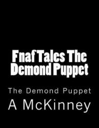 Fnaf Tales the Demond Puppet: The Demond Puppet - A a McKinney (ISBN: 9781977643919)