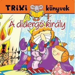TRIXI KÖNYVEK - A DIDERGő KIRÁLY (ISBN: 9789639989481)